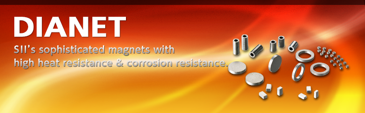 DIANET SII's sophisticated magnets with high heat resistance & corrosion resistance.